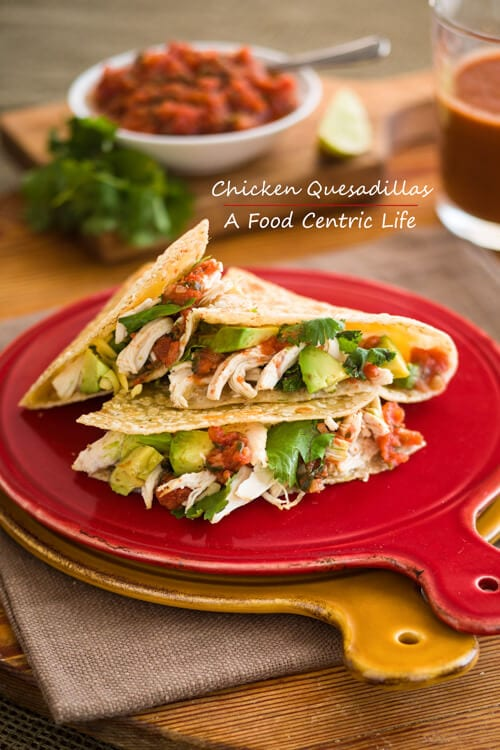 Quick Amp Crispy Chicken Quesadillas A Foodcentric Life