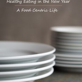 Healthy Eating in the New Year | AFoodCentricLife.com
