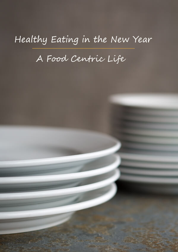 Ten Tips for Healthy Eating in the New Year | AFoodCentricLife.com