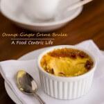 Orange Ginger Creme Brulee| A FoodCentricLife.com